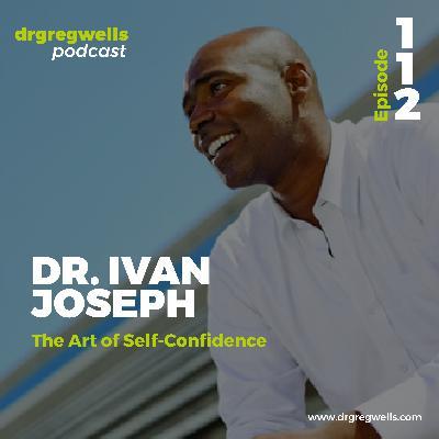 #112. Dr. Ivan Joseph on the Art of Self-Confidence