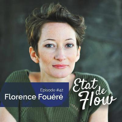 #42 - Florence Fouéré - Notre élixir personnel est notre ADN, notre fil rouge à déchiffrer