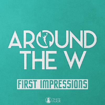 Around The W / First Impressions