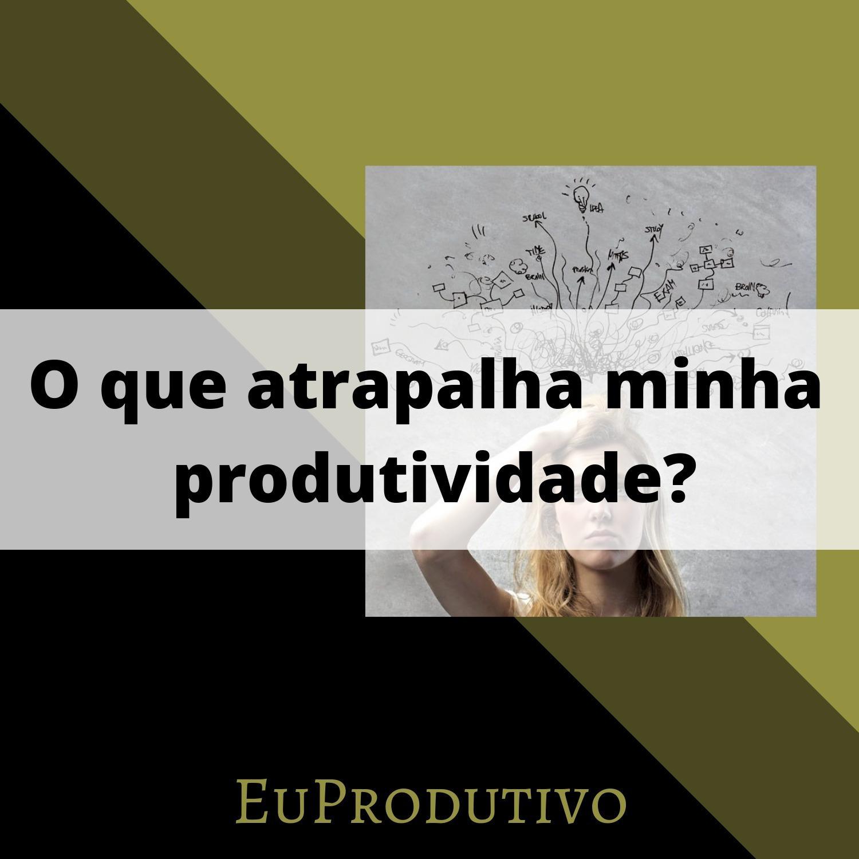 #3 - O que atrapalha minha produtividade?