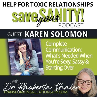 Complete Communication: What's Needed When You're Sexy, Sassy & Starting Over   Guest: Karen Solomon