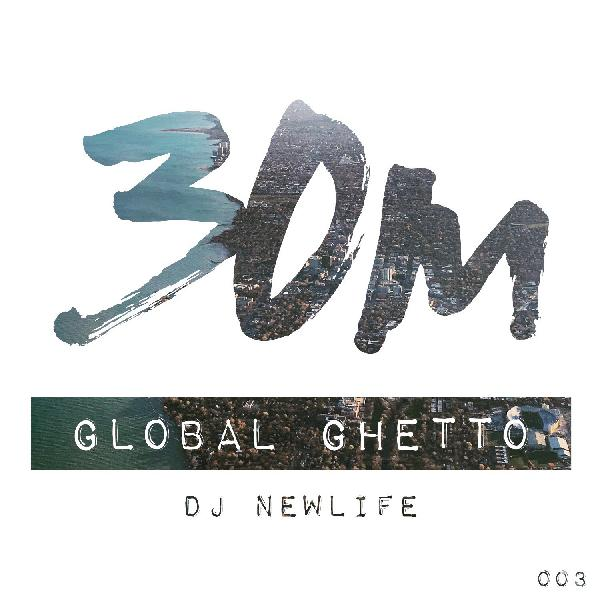 003: Global Ghetto - DJ NewLife (Chicago/Oakland)