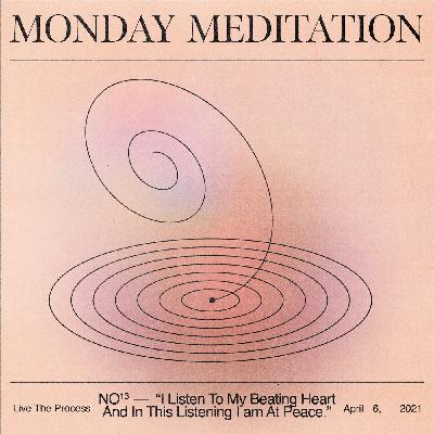 """Monday Meditation: """"I Listen To My Beating Heart And In This Listening I am At Peace."""""""