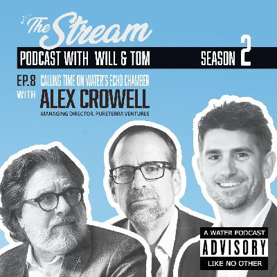 Ep 8: Calling time on water's echo chamber with Alexander Crowell