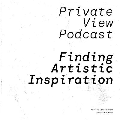 Private View Podcast   Finding Artistic Inspiration