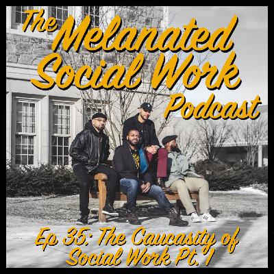 Episode 35: The Caucasity of Social Work Pt. 1