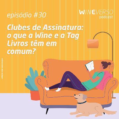 Clubes de Assinatura: o que a Wine e a Tag Livros têm em comum?