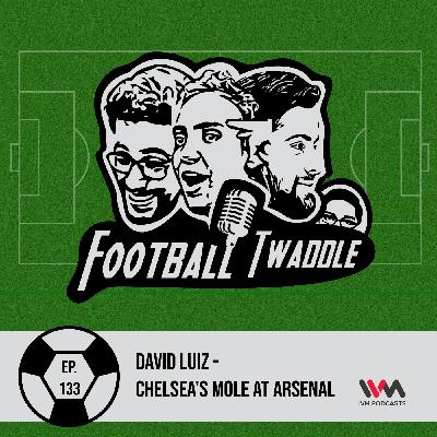 David Luiz - Chelsea's mole at Arsenal