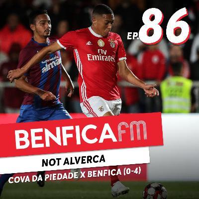 #86 - Benfica FM | Cova da Piedade x Benfica (0-4), João Gonçalves