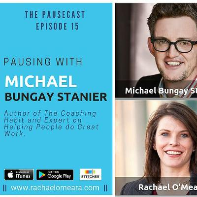 The Pausecast Michael Bungay Stanier Ep. 15
