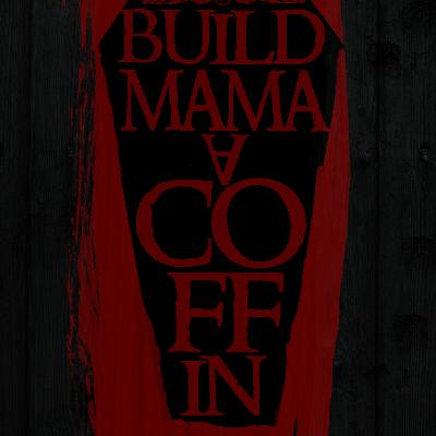Build Mama a Coffin Finale Announcement
