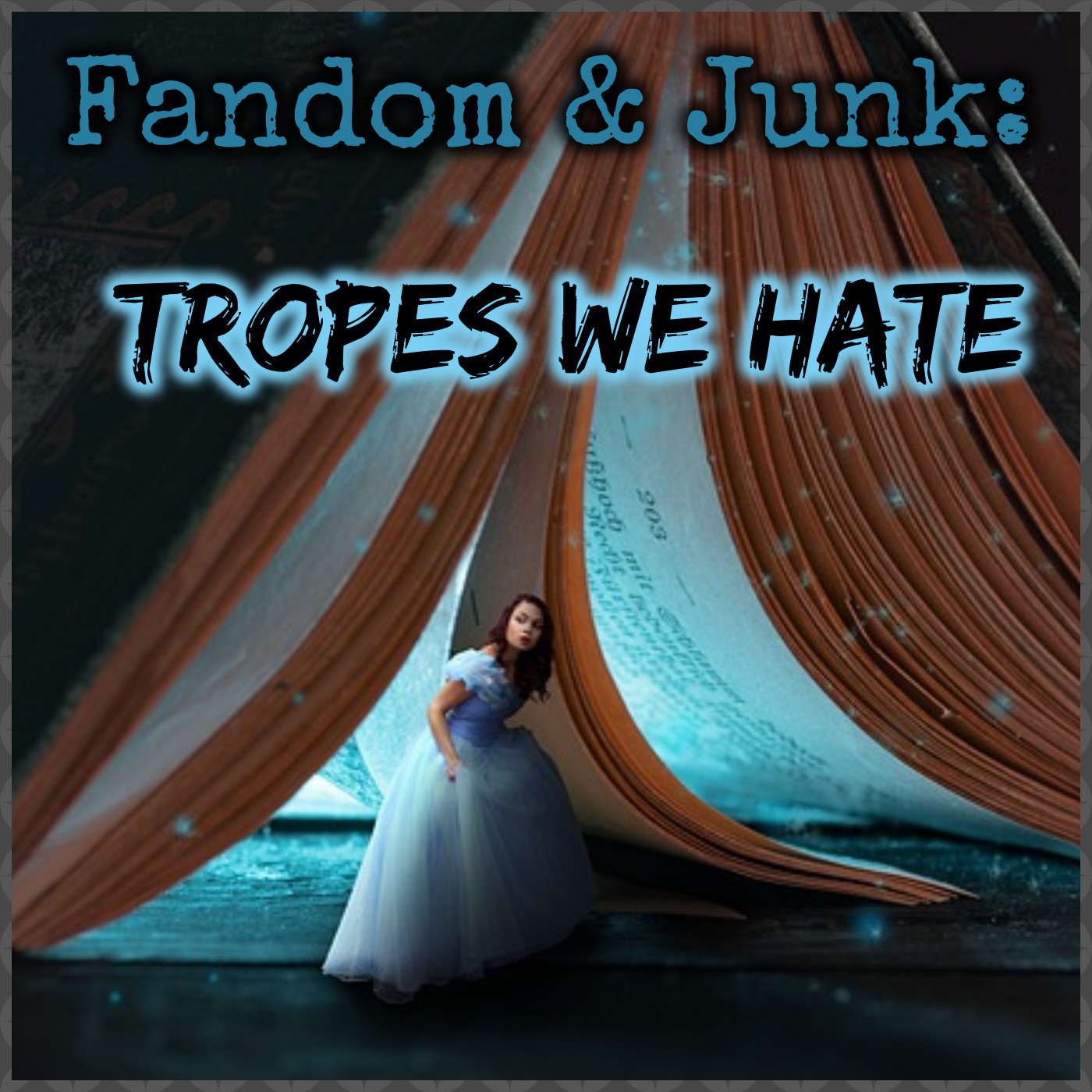 Fandom & Junk: Tropes We Hate