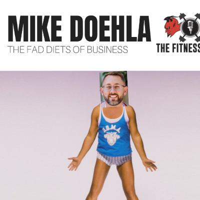 Mike Doehla EP 108: The Fad Diets Of Business