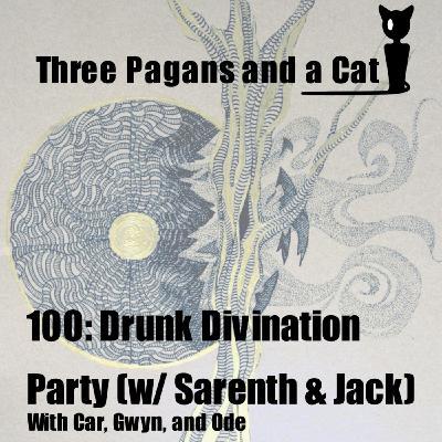 Episode 100: Drunk Divination Party