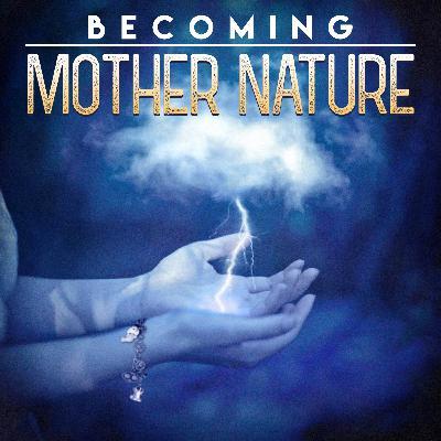 Introducing: Becoming Mother Nature!