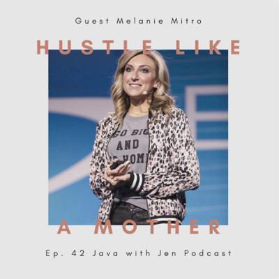 Ep 42: Hustle Like a Mother w/Melanie Mitro & Jenilee Samuel