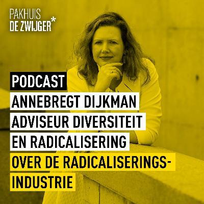 Annebregt Dijkman over de radicaliseringsindustrie