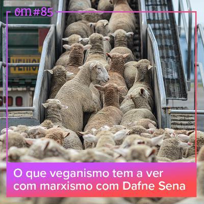 #85 - O que veganismo tem a ver com marxismo com DafneSena