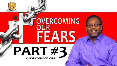 Part 3 - Overcoming Our Fears