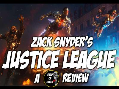 ZACK SNYDER'S JUSTICE LEAGUE -A FIELD of GEEKS Review