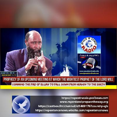 EPISODE 615 - 22JUN2019 - PART 1-3: PROPHECY OF AN UPCOMING MEETING AT WHICH THE MIGHTIEST PROPHET OF THE LORD WILL COMMAND THE FIRE OF ELIJAH - PROPHET DR. OWUOR