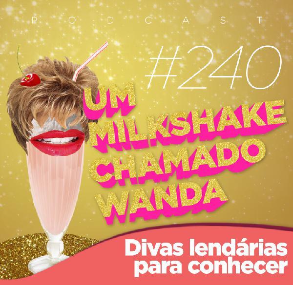 #240 - Divas Lendárias Para Conhecer (feat. Thiago e Adriana Yoshida)