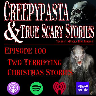 Creepypasta and True Scary Stories   Episode 100 Two Terrifying Christmas Stories