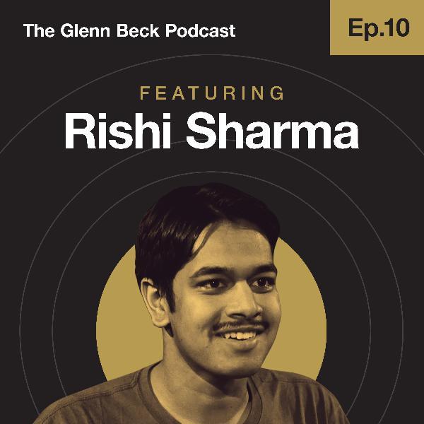 The Glenn Beck Podcast | Ep. 10 Rishi Sharma