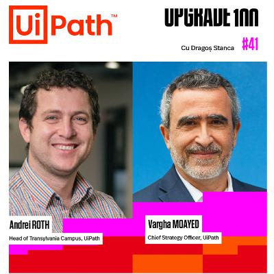 #41 UiPath - HOW ROBOTS CAN CHANGE OUR WORK-LIFE BALANCE. THE FUTURE OF RPA with Vargha Moayed, Chief Strategy Officer and Andrei Roth, Head of Transylvania Campus