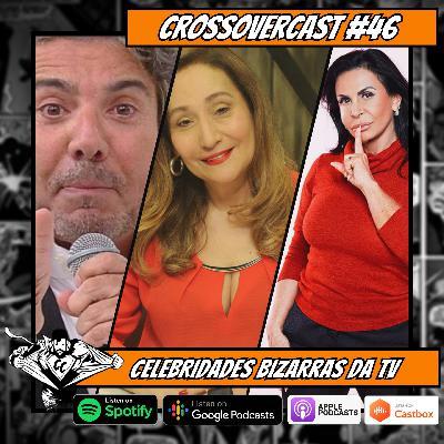 CrossoverCast 46 – As Celebridades Bizarras da TV