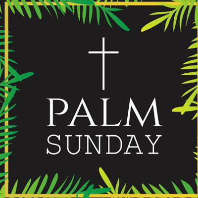 PALM SUNDAY - April 5, 2020 (sermon audio version)