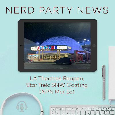 LA Theatres Reopen, Star Trek: SNW Casting (NPN Mar 15)