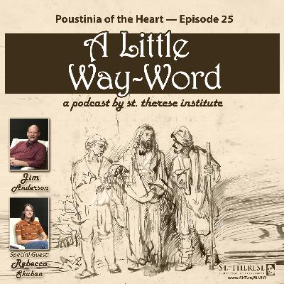 Poustinia of the Heart — A LITTLE WAY-WORD Podcast — Episode 25