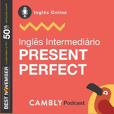 Ep.136 - Present Perfect | Inglês Intermediário