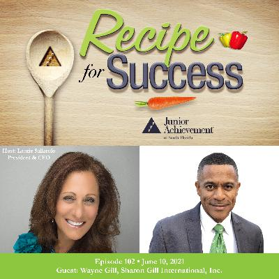 Recipe for Success with Guest Wayne Gill, Sharon Gill International, Inc.