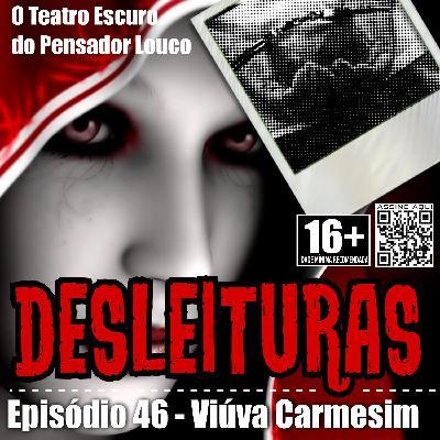 Desleituras 46 - Viúva Carmesim