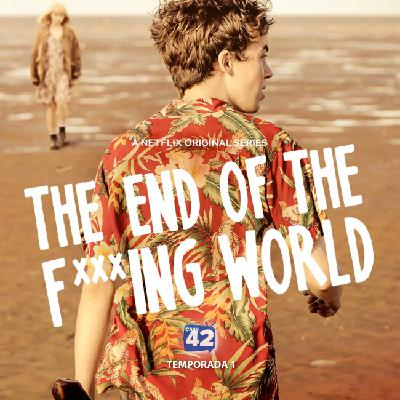 Canal42 108 - The End of the F***ing World (Temporada 1)