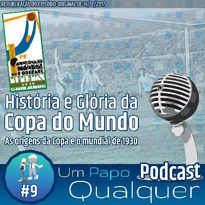 História e Glória das Copas do Mundo – Uruguai 1930 (Um Papo Qualquer #9)