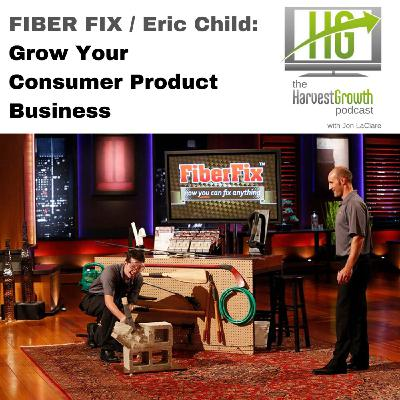 FIBER FIX & Eric Child: Grow Your Consumer Product Business