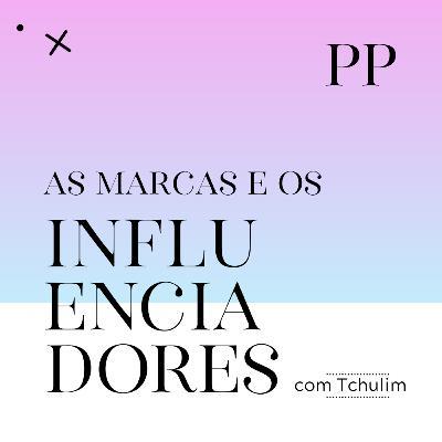 #17 Projeto Piloto - As Marcas e os Influenciadores