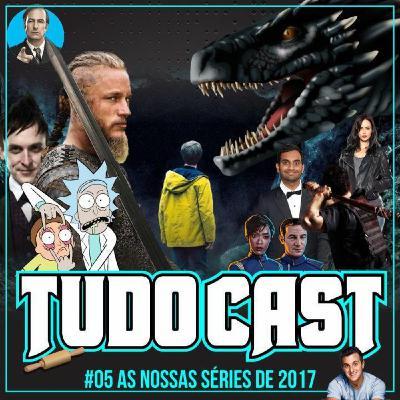 TudoCast #005 - As nossas séries de 2017