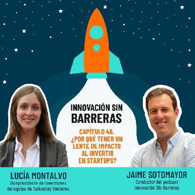 #046. Lucía Montalvo — ¿Por qué tener un lente de impacto al invertir en startups?