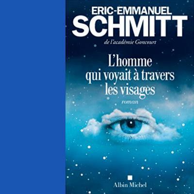 L'Homme qui voyait à travers les visages ( extrait du livre de Eric-Emmanuel Schmitt )