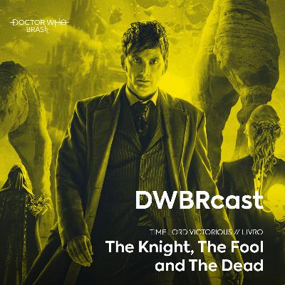 DWBRcast Time Lord Victorious 06 - The Knight, The Fool and The Dead!