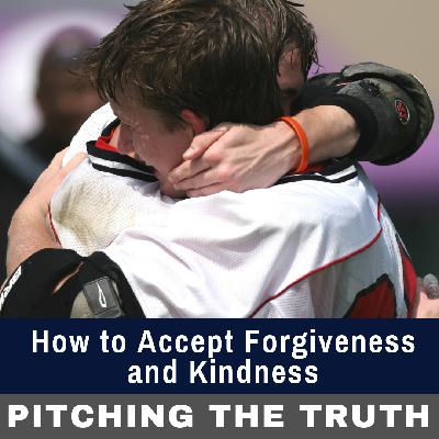 How to Accept Forgiveness and Kindness