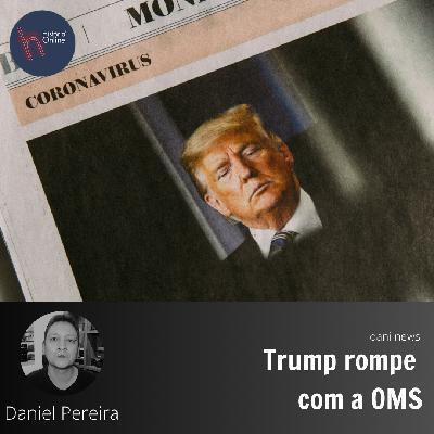 Trump rompe com a OMS (Dani News)