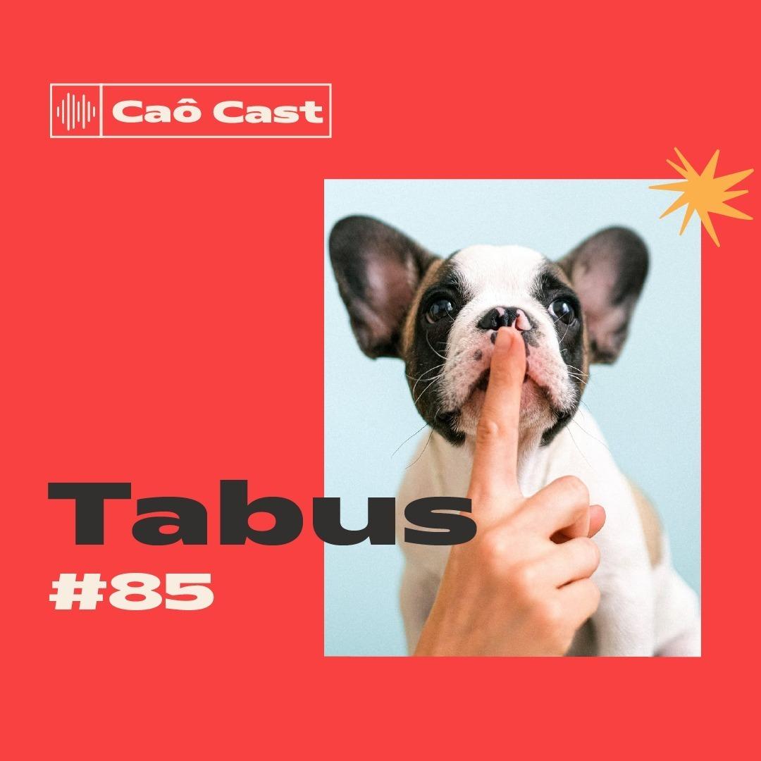 Caô Cast #85 - Tabus