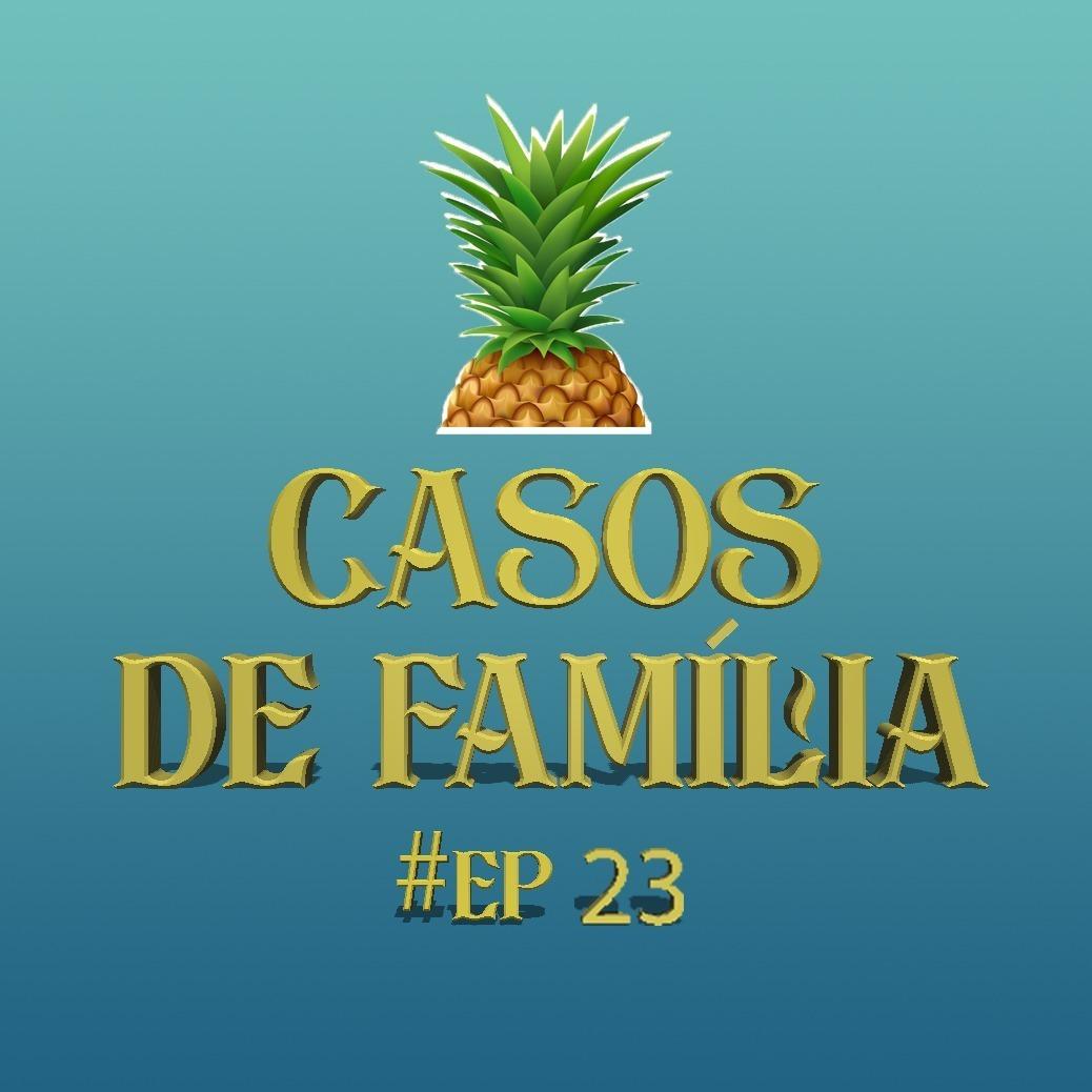 #23 - Casos de Família - ORCI