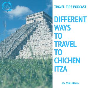 Different ways to travel from Playa del Carmen to Chichen Itza With Claire Summers - Episode 154