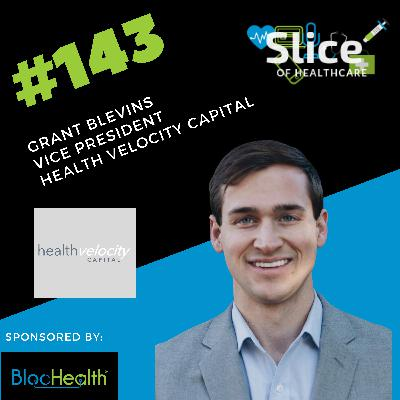 #143 - Grant Blevins, Vice President at Health Velocity Capital